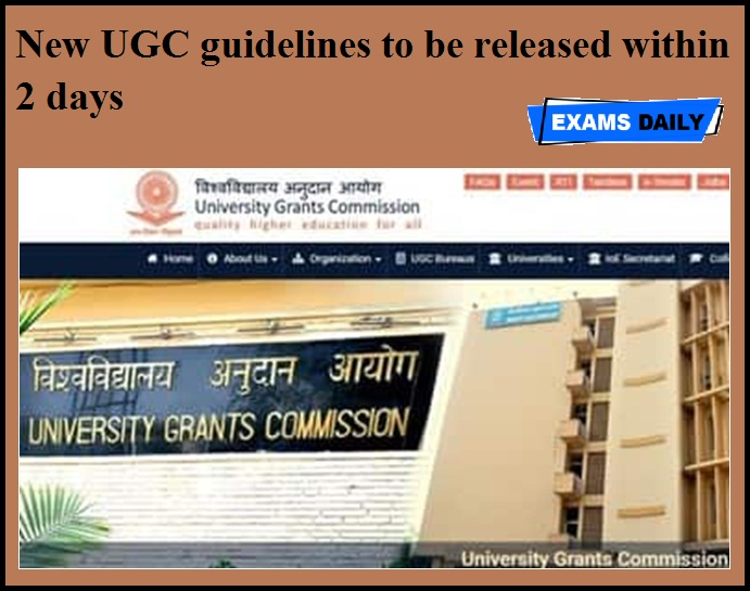 New UGC guidelines to be released within 2 days