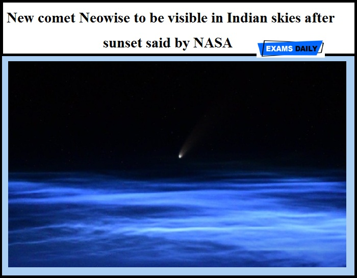 New comet Neowise to be visible in Indian skies after sunset said by NASA