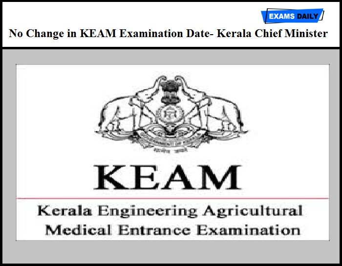No Change in KEAM Examination Date- Kerala Chief Minister Said