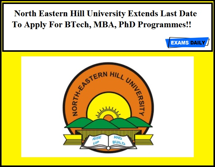 North Eastern Hill University Extends Last Date To Apply For BTech, MBA, PhD Programmes!!