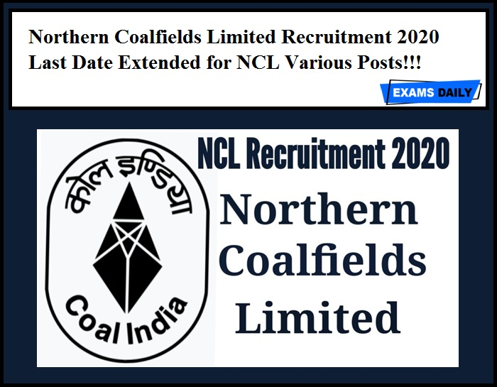 Northern Coalfields Limited Recruitment 2020 Last Date Extended for NCL Various Posts!!!