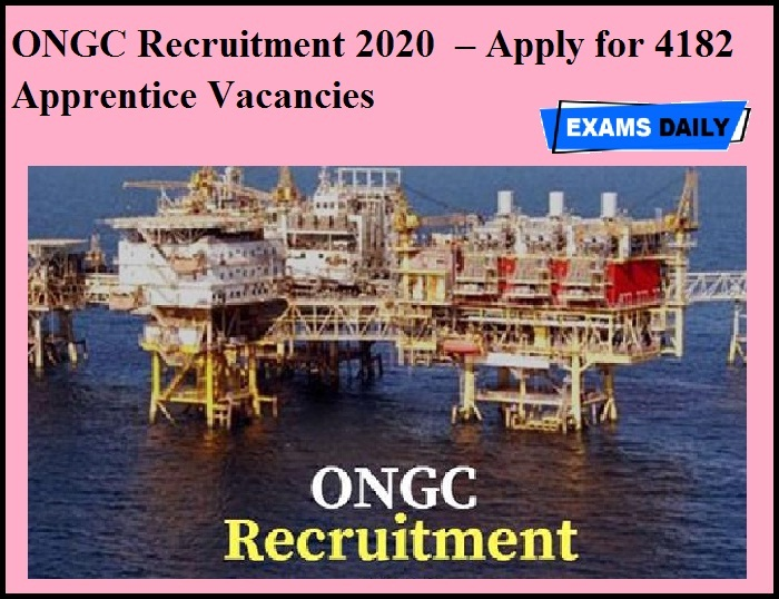 ONGC Recruitment 2020 OUT – Apply for 4182 Apprentice Vacancies
