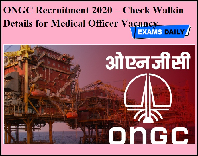 ONGC Recruitment 2020 OUT – Check Walkin Details for Medical Officer Vacancy