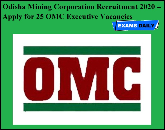 Odisha Mining Corporation Recruitment 2020 OUT – Apply for 25 OMC Executive Vacancies