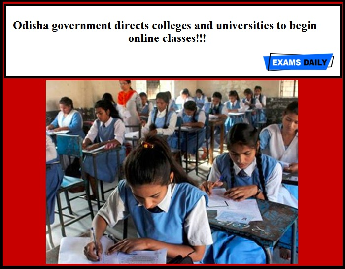 Odisha government directs colleges and universities to begin online classes
