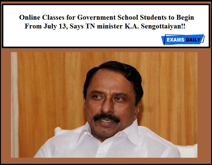 Online Classes for Government School Students to Begin From July 13, Says TN minister K.A. Sengottaiyan!!