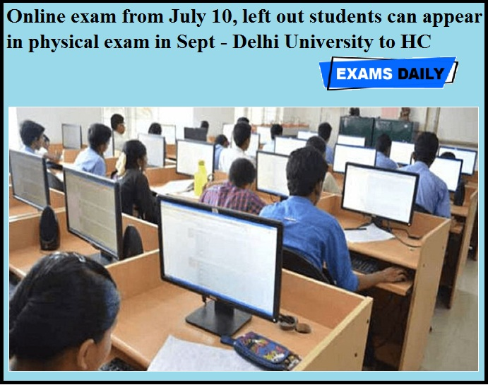 Online exam from July 10, left out students can appear in physical exam in Sept - Delhi University to HC