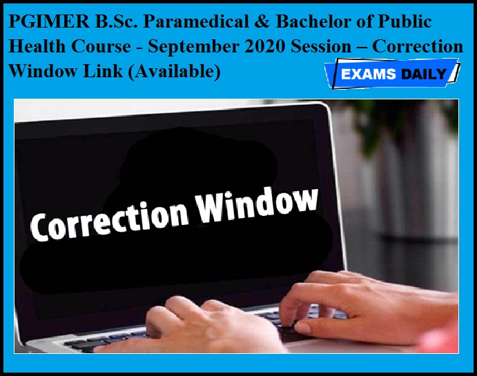 PGIMER B.Sc. Paramedical & Bachelor of Public Health Course - September 2020 Session – Correction Window Link (Available)