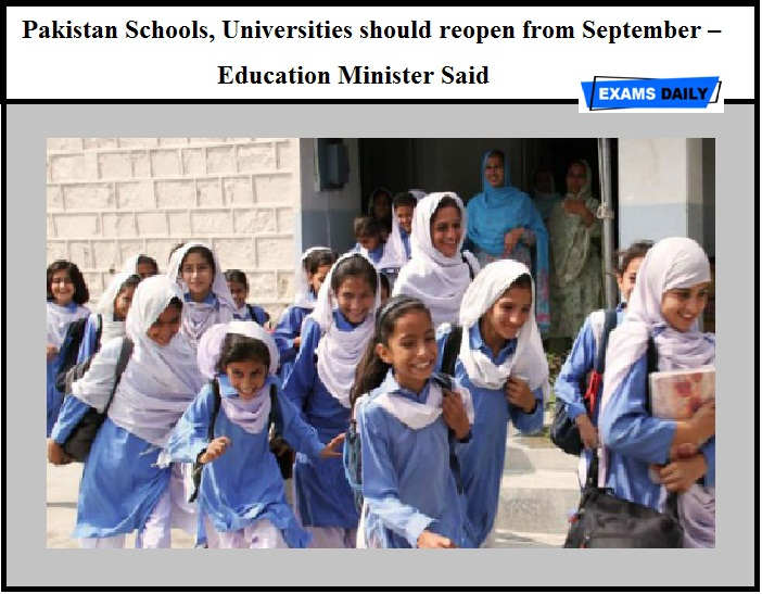 Pakistan Schools, Universities should reopen from September – Education Minister Said