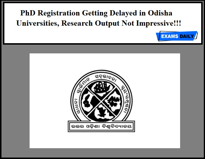 PhD Registration Getting Delayed in Odisha Universities, Research Output Not Impressive!!!