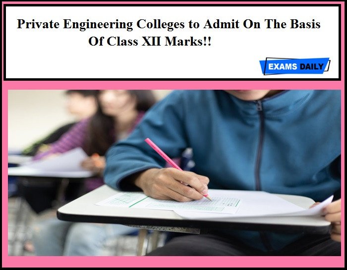 Private Engineering Colleges to Admit On The Basis Of Class XII Marks!!