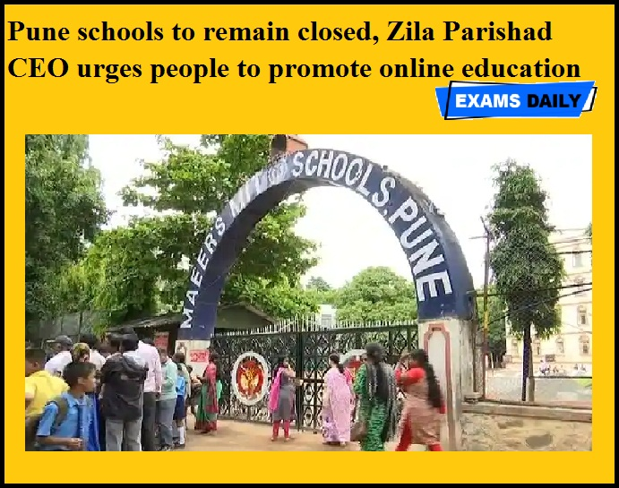 Pune schools to remain closed, Zila Parishad CEO urges people to promote online education
