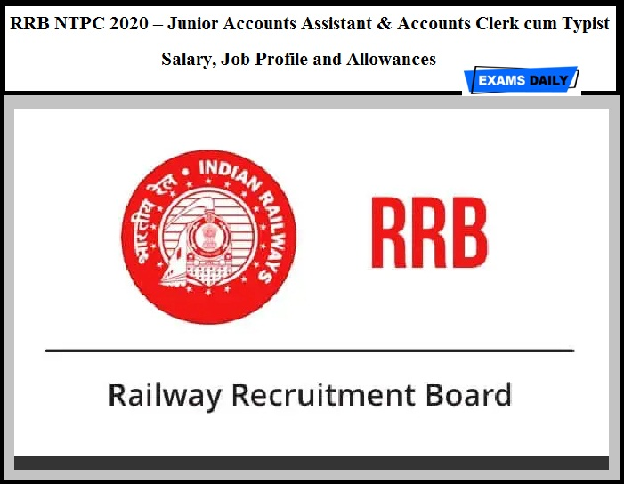 RRB NTPC 2020 – Junior Accounts Assistant & Accounts Clerk cum Typist Salary, Job Profile and Allowances after 7th Pay Commission