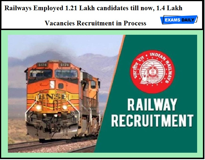 RRB NTPC & RRB Group D 2020 Railways Employed 1.21 Lakh candidates till now, 1.4 Lakh Vacancies Recruitment in Process – Said by Railway Ministry