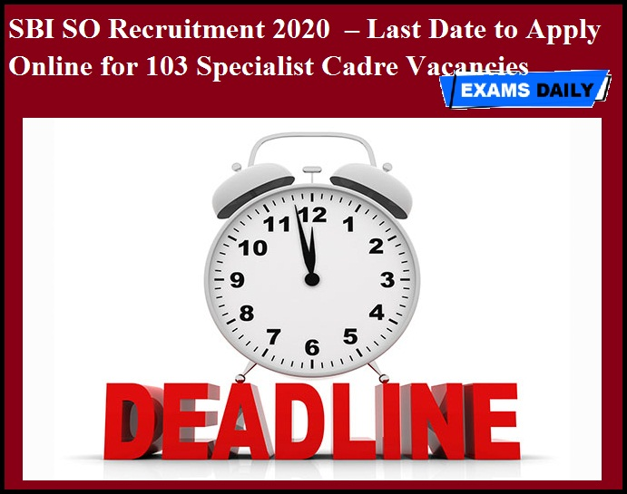 SBI SO Recruitment 2020 OUT – Last Date to Apply Online for 103 Specialist Cadre Vacancies