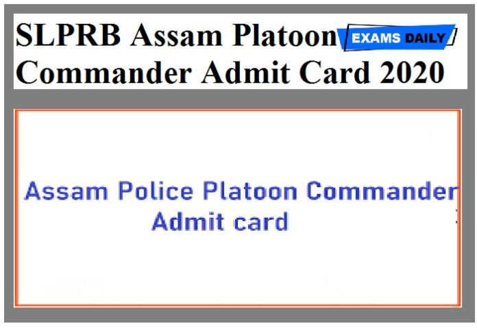SLPRB Assam Platoon Commander Admit Card 2020