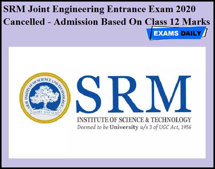SRM Joint Engineering Entrance Exam 2020 Cancelled - Admission Based On Class 12 Marks