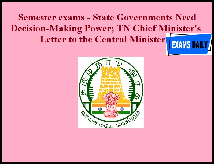 Semester exams - State Governments Need Decision-Making Power; TN Chief Minister's Letter to the Central Minister.