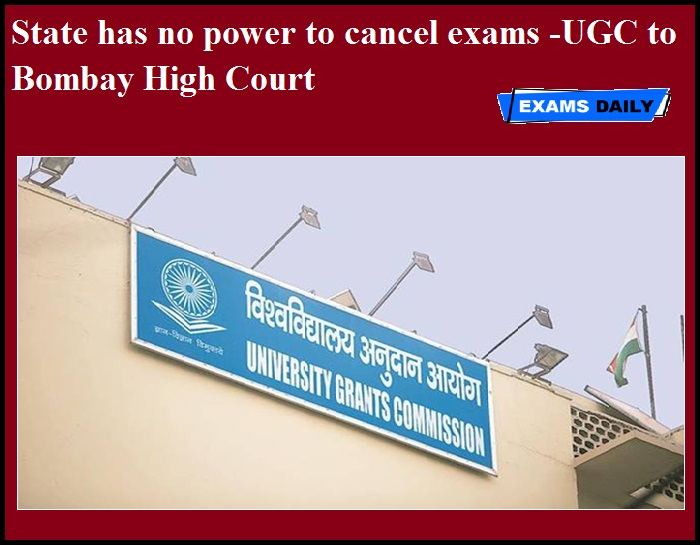 State has no power to cancel exams -UGC to Bombay High Court