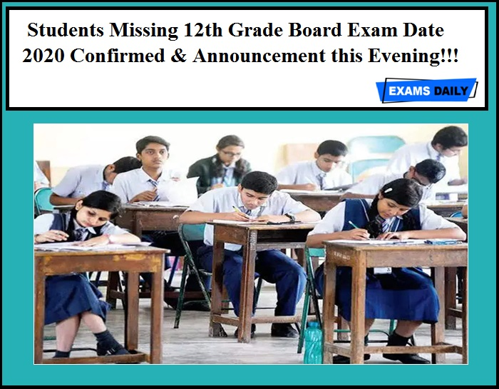 Students Missing 12th Grade Board Exam Date 2020 Confirmed & Announcement this Evening!!!