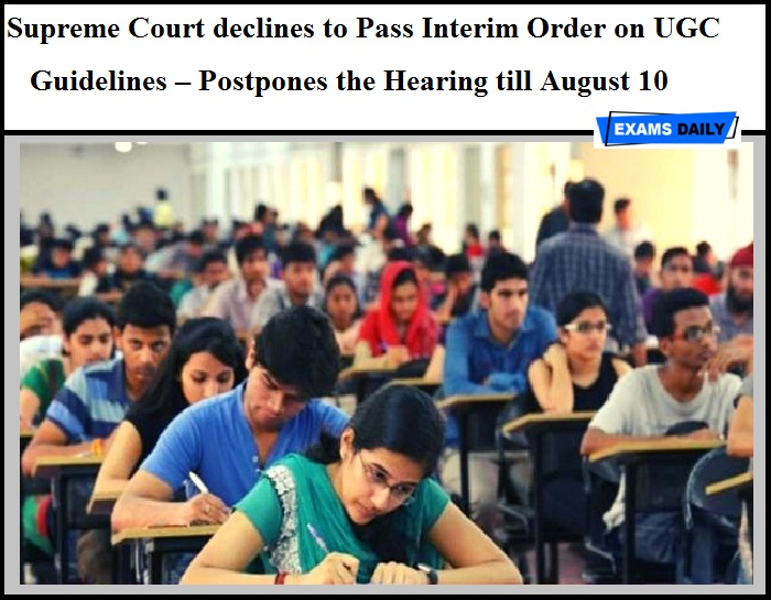 Supreme Court declines to Pass Interim Order on UGC Guidelines – Postpones the Hearing till August 10