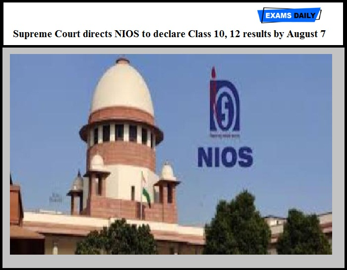 Supreme Court directs NIOS to declare Class 10, 12 results by August 7
