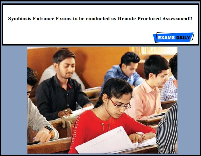Symbiosis Entrance Exams to be conducted as Remote Proctored Assessment!!