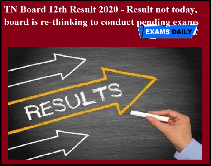 TN Board 12th Result 2020 - Result not today, board is re-thinking to conduct pending exams