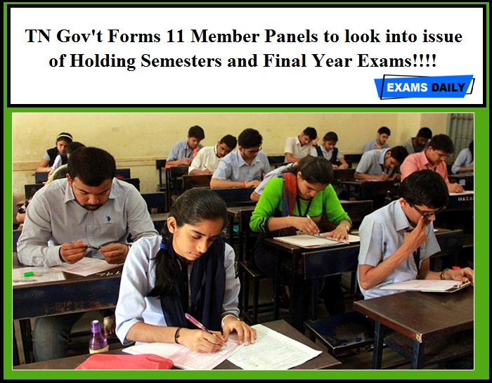 TN Gov't Forms 11 Member Panels to look into issue of Holding Semesters and Final Year Exams!!!!