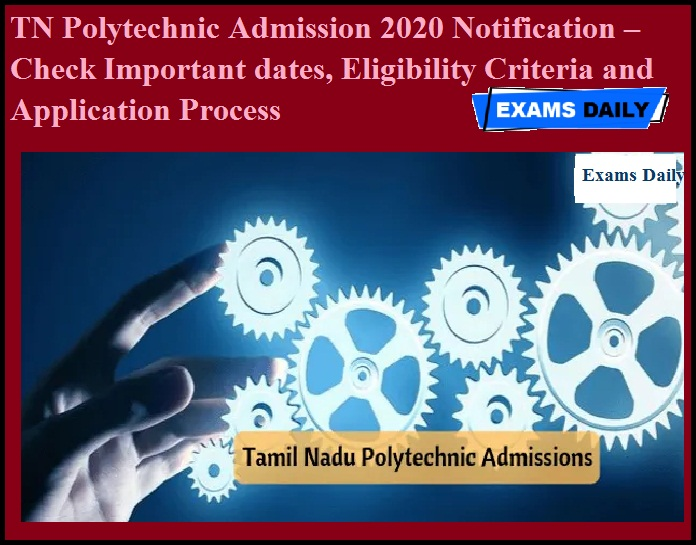 TN Polytechnic Admission 2020 Notification – Check Important dates, Eligibility Criteria and Application Process