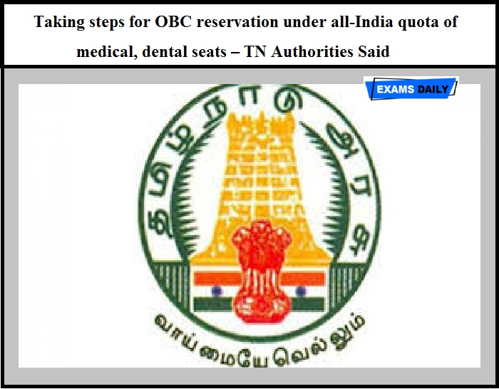 Taking steps for OBC reservation under all-India quota of medical, dental seats – TN Authorities Said