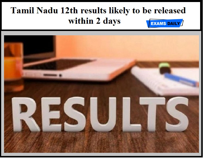Tamil Nadu 12th results likely to be released within 2 days – Check Class 12 Result Details Here