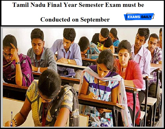 Tamil Nadu Final Year Semester Exam must be Conducted on September – Said by High Court