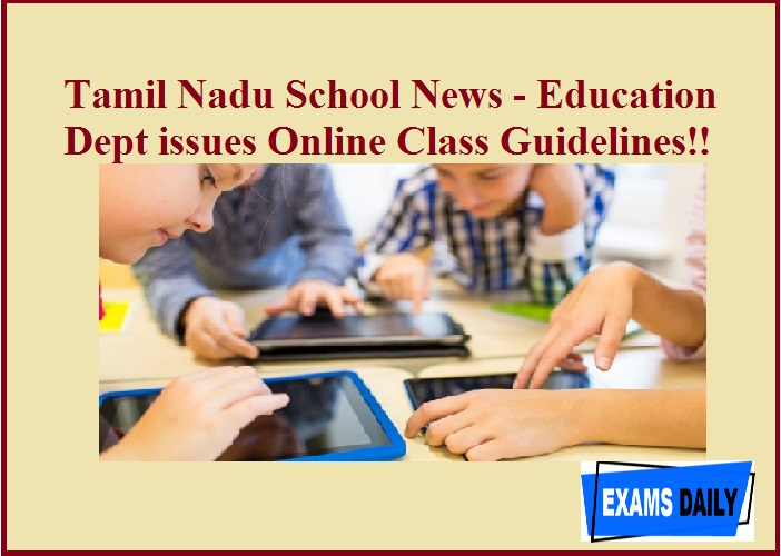 Tamil Nadu School News - Education Dept issues Online Class Guidelines!!