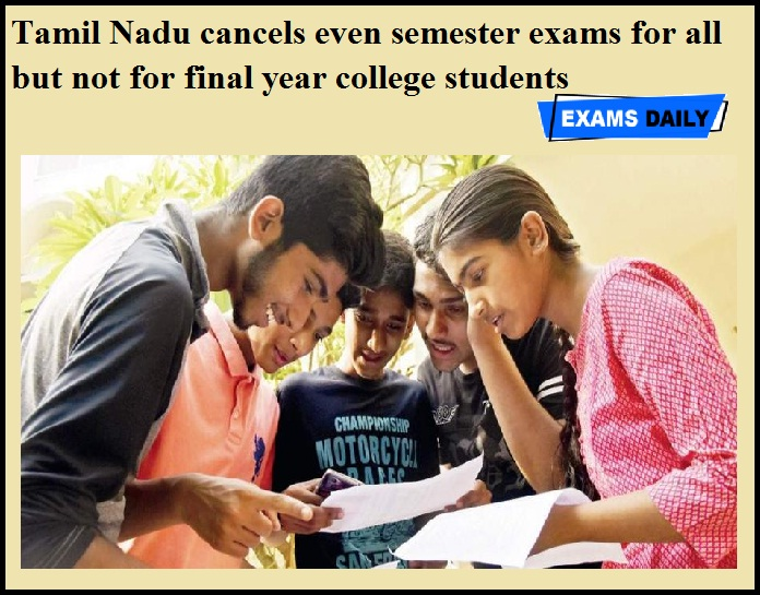 Tamil Nadu cancels even semester exams for all but not for final year college students