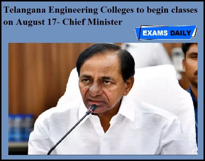Telangana Engineering Colleges to begin classes on August 17- Chief Minister