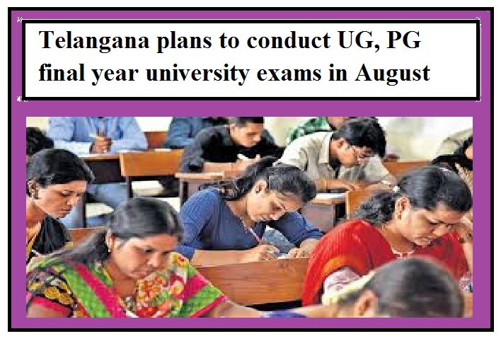 Telangana plans to conduct UG, PG final year university exams in August