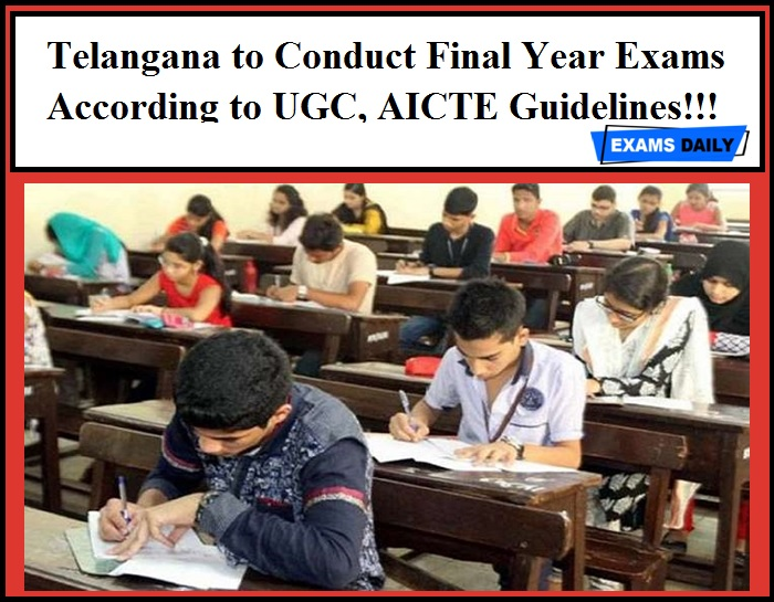 Telangana to Conduct Final Year Exams According to UGC, AICTE Guidelines!!!