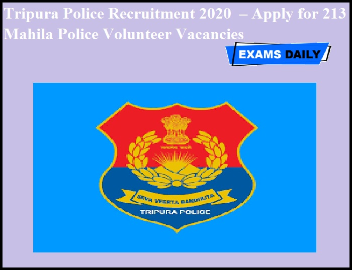 Tripura Police Recruitment 2020 OUT – Apply for 213 Mahila Police Volunteer Vacancies