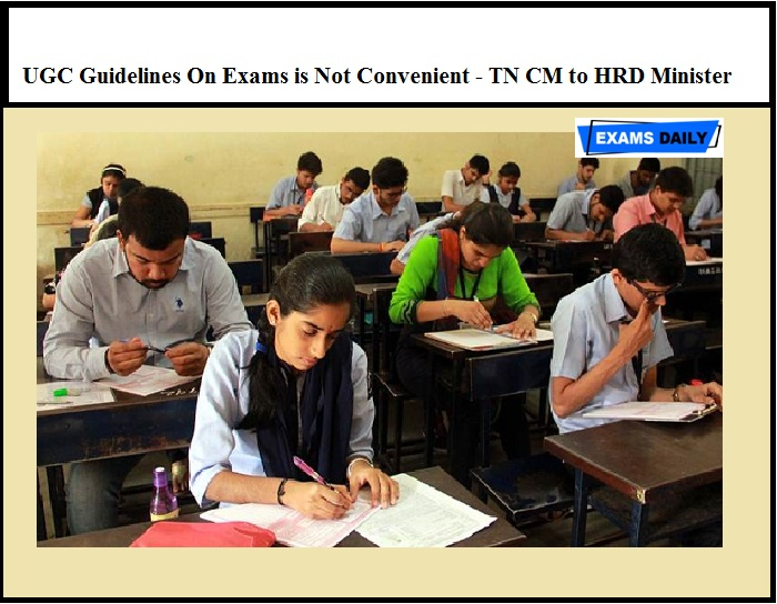 UGC Guidelines On Exams is Not Convenient - Tamil Nadu CM to HRD Minister