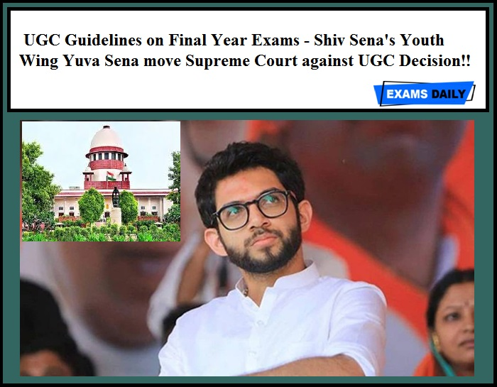 UGC Guidelines on Final Year Exams - Shiv Sena's Youth Wing Yuva Sena move Supreme Court against UGC Decision!!