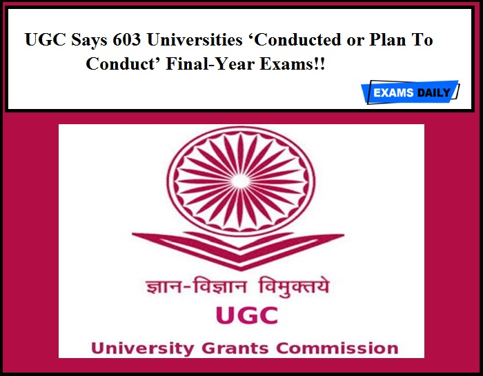 UGC Says 603 Universities 'Conducted or Plan To Conduct' Final-Year Exams!!