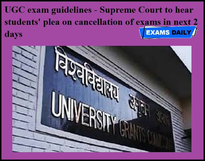 UGC exam guidelines - Supreme Court to hear students' plea on cancellation of exams in next 2 days