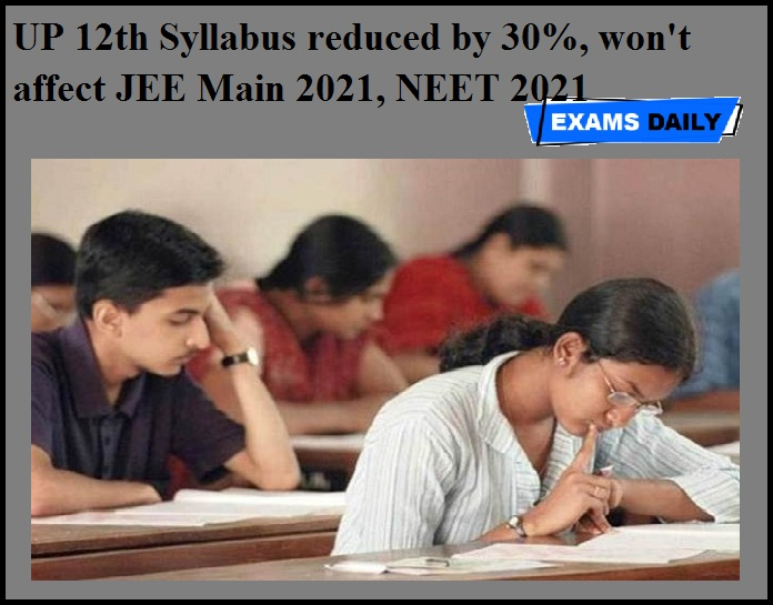 UP 12th Syllabus reduced by 30%, won't affect JEE Main 2021, NEET 2021