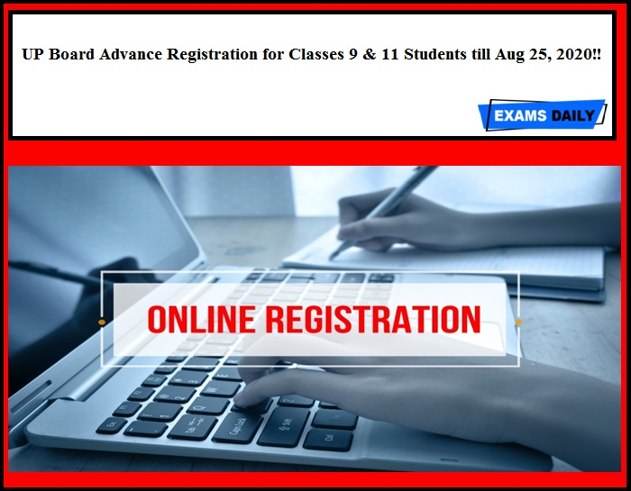 UP Board Advance Registration for Classes 9 & 11 Students till Aug 25, 2020!!
