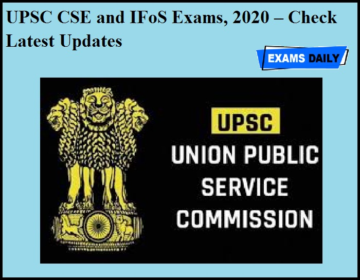 UPSC CSE and IFoS Exams, 2020 – Check Latest Updates