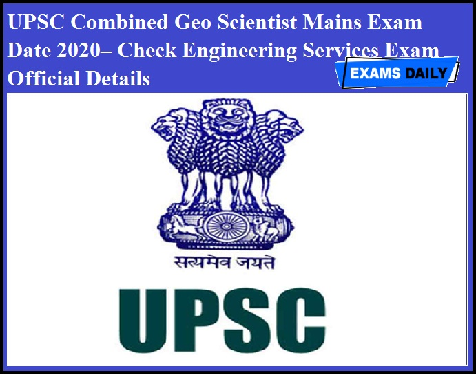 UPSC Combined Geo Scientist Mains Exam Date 2020– Check Engineering Services Exam Official Details