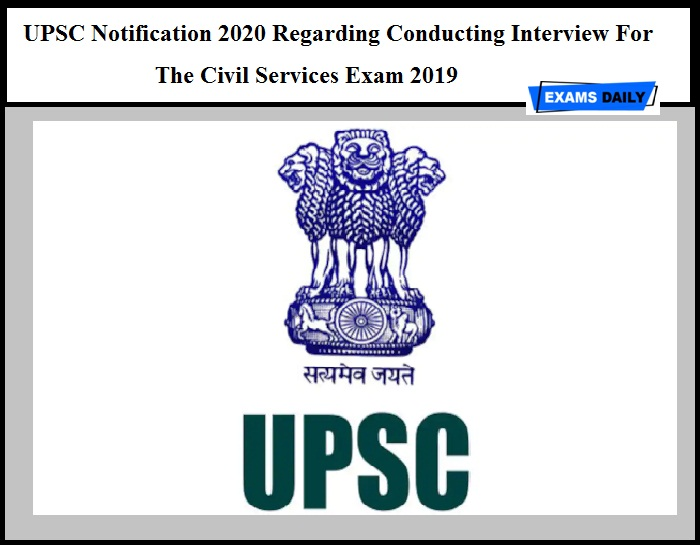 UPSC Notification 2020 Out – Regarding Conducting Interview For The Civil Services Exam 2019
