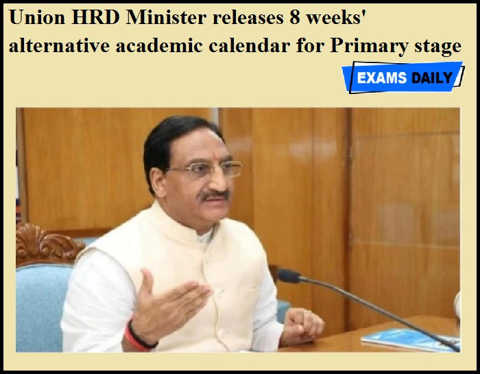 Union HRD Minister releases 8 weeks' alternative academic calendar for Primary stage