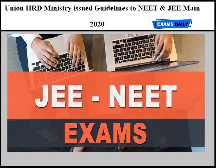 Union HRD Ministry issued Guidelines to NEET & JEE Main 2020